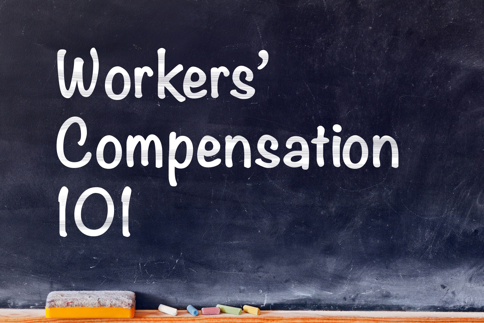 Workers Compensation Insurance 101 is written on a chalkboard